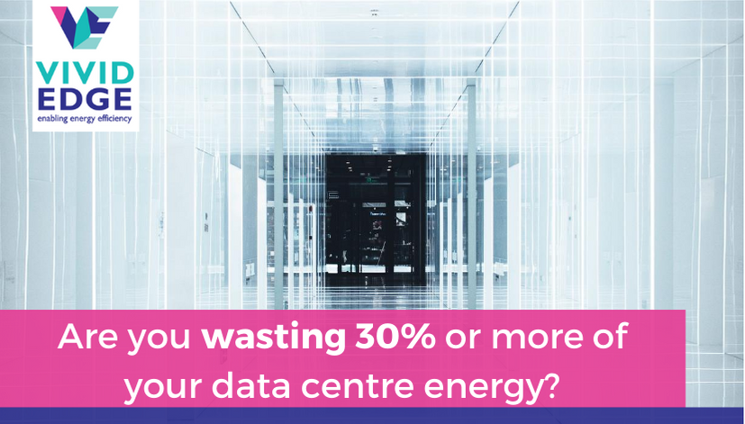 Are you wasting 30% or more of your data centre energy?